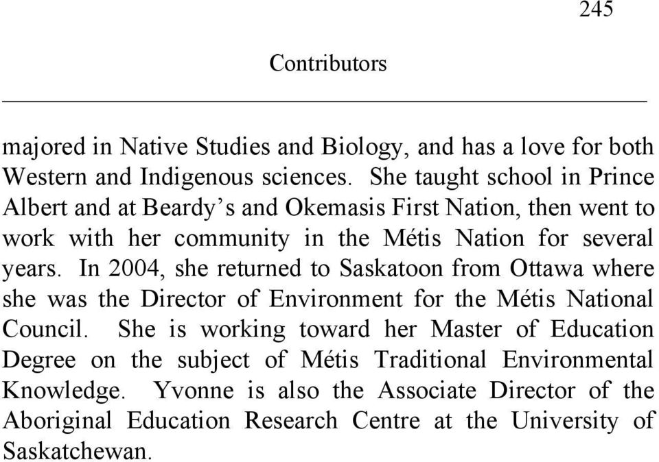 In 2004, she returned to Saskatoon from Ottawa where she was the Director of Environment for the Métis National Council.