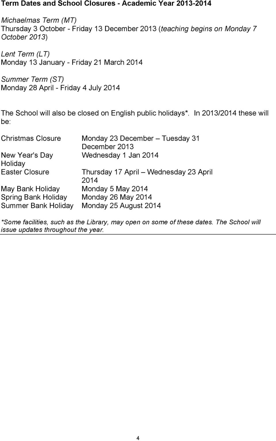 In 2013/2014 these will be: Christmas Closure Monday 23 December Tuesday 31 December 2013 New Year's Day Wednesday 1 Jan 2014 Holiday Easter Closure Thursday 17 April Wednesday 23 April 2014