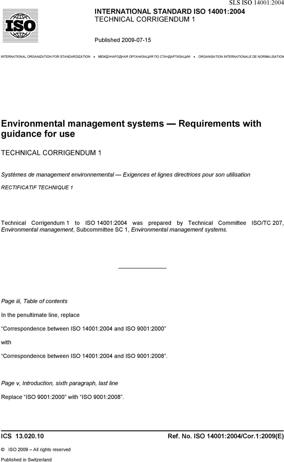 son utilisation RECTIFICATIF TECHNIQUE 1 Technical Corrigendum 1 to ISO 14001:2004 was prepared by Technical Committee ISO/TC 207, Environmental management, Subcommittee SC 1, Environmental