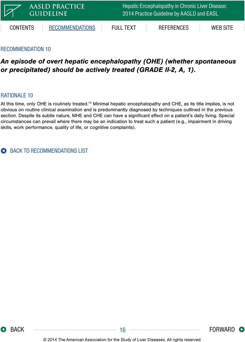 10 Minimal hepatic encephalopathy and CHE, as its title implies, is not obvious on routine clinical examination and is predominantly diagnosed by techniques outlined in the