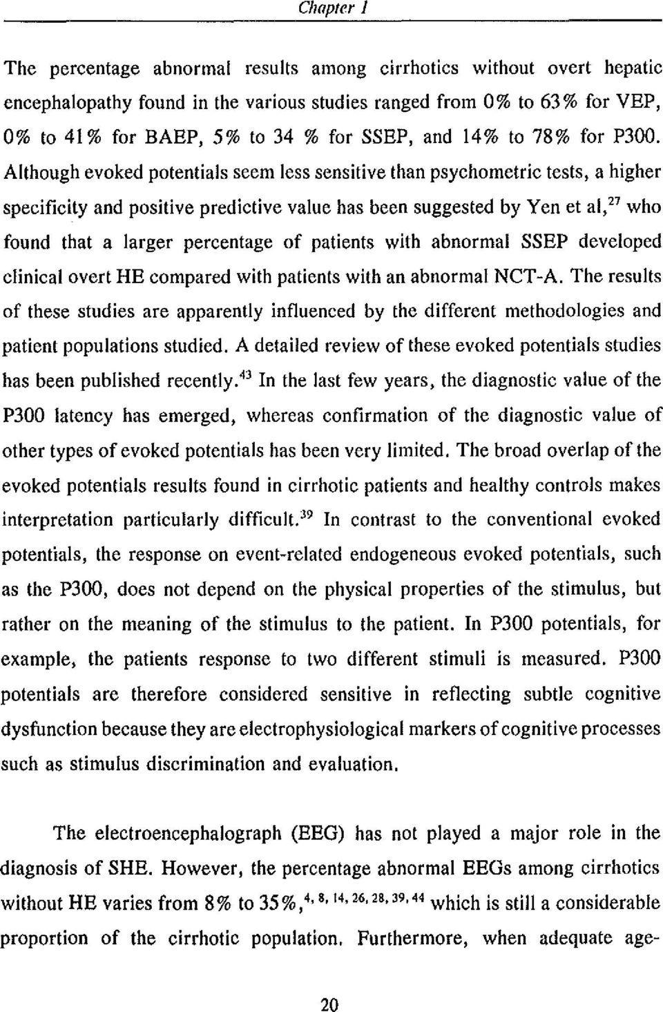 Although evoked potentials seem less sensitive than psychometric tests, a higher specificity and positive predictive value has been suggested by Yen et al,27 who found that a larger percentage of