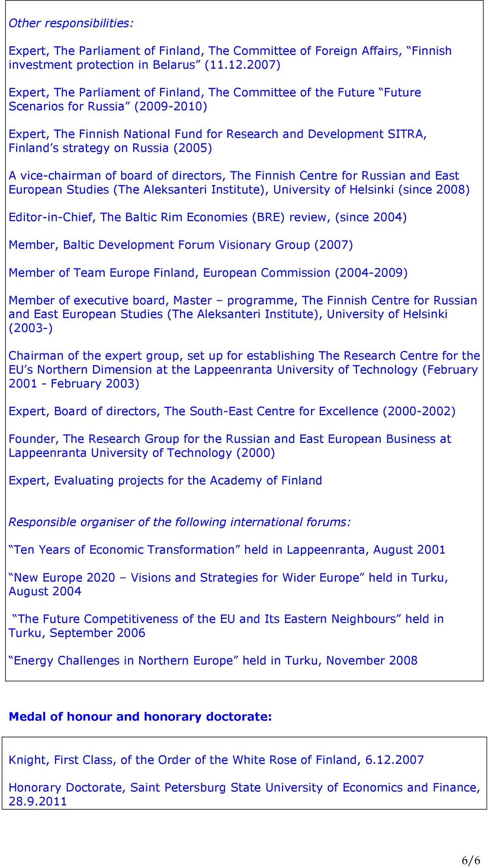 on Russia (2005) A vice-chairman of board of directors, The Finnish Centre for Russian and East European Studies (The Aleksanteri Institute), University of Helsinki (since 2008) Editor-in-Chief, The