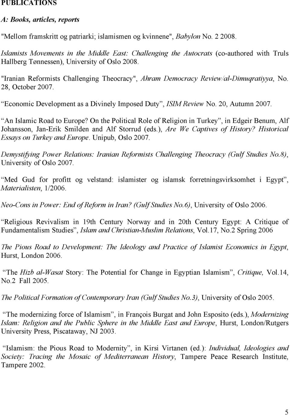 """Iranian Reformists Challenging Theocracy"", Ahram Democracy Review/al-Dimuqratiyya, No. 28, October 2007. Economic Development as a Divinely Imposed Duty, ISIM Review No. 20, Autumn 2007."