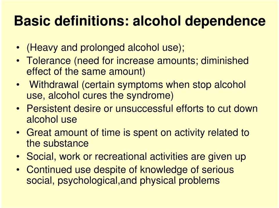 unsuccessful efforts to cut down alcohol use Great amount of time is spent on activity it related to the substance Social, work