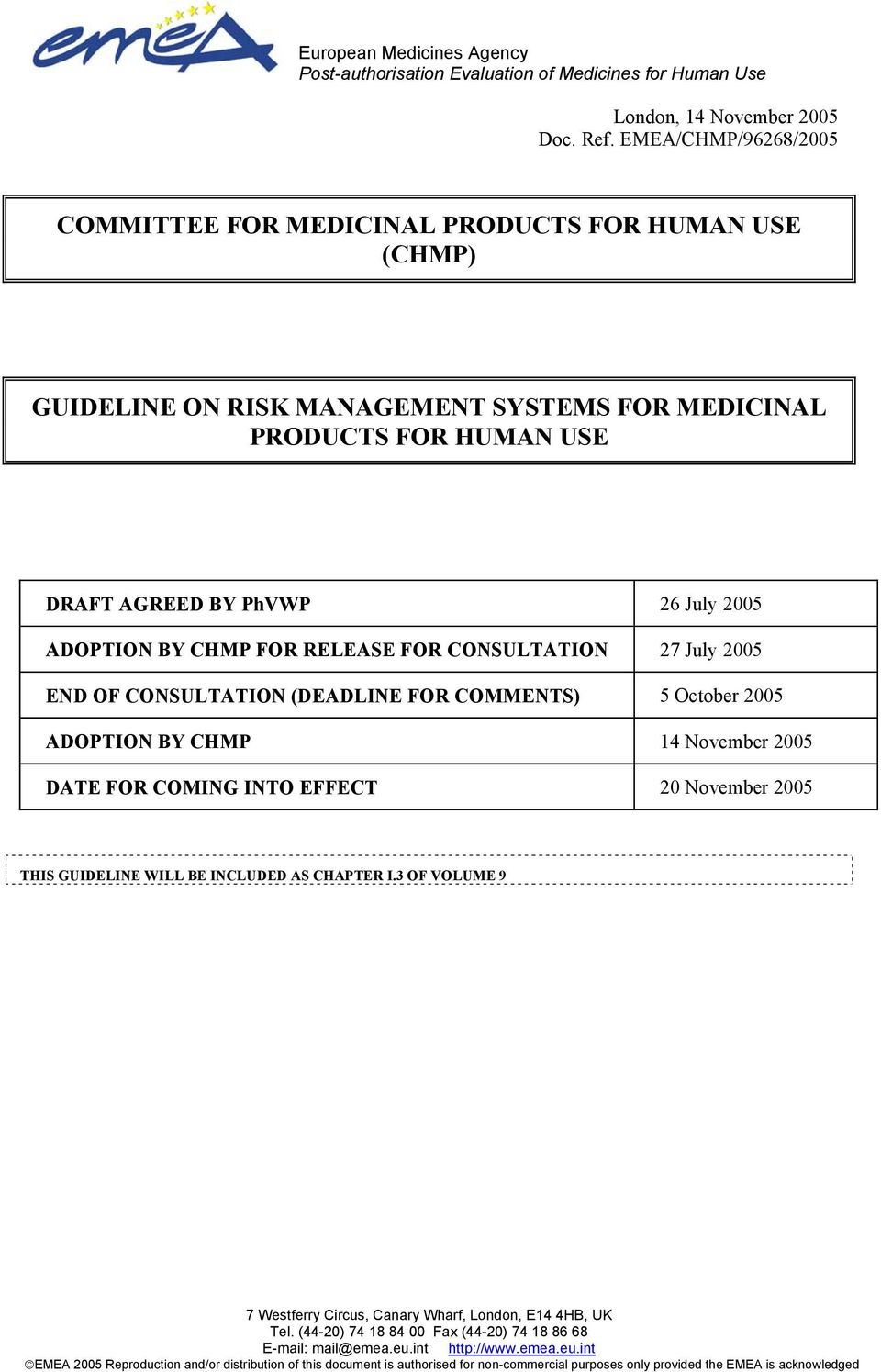 CHMP FOR RELEASE FOR CONSULTATION 27 July 2005 END OF CONSULTATION (DEADLINE FOR COMMENTS) 5 October 2005 ADOPTION BY CHMP 14 November 2005 DATE FOR COMING INTO EFFECT 20 November 2005 THIS GUIDELINE