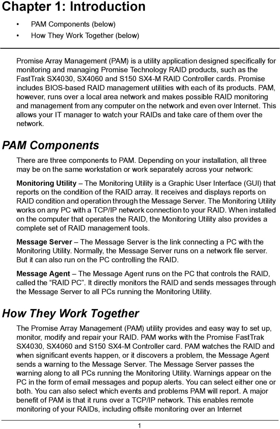 PAM, however, runs over a local area network and makes possible RAID monitoring and management from any computer on the network and even over Internet.