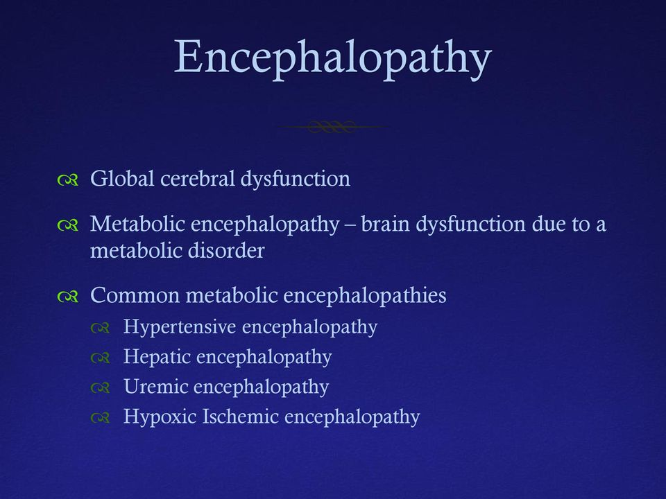 Common metabolic encephalopathies Hypertensive encephalopathy