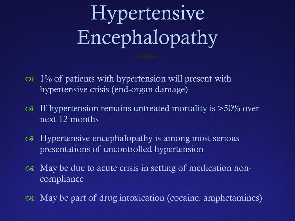 Hypertensive encephalopathy is among most serious presentations of uncontrolled hypertension May be