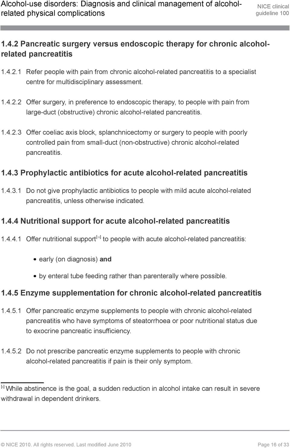 1.4.3 Prophylactic antibiotics for acute alcohol-related pancreatitis 1.4.3.1 Do not give prophylactic antibiotics to people with mild acute alcohol-related pancreatitis, unless otherwise indicated.