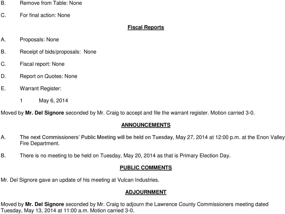 The next Commissioners Public Meeting will be held on Tuesday, May 27, 2014 at 12:00 p.m. at the Enon Valley Fire Department. B.