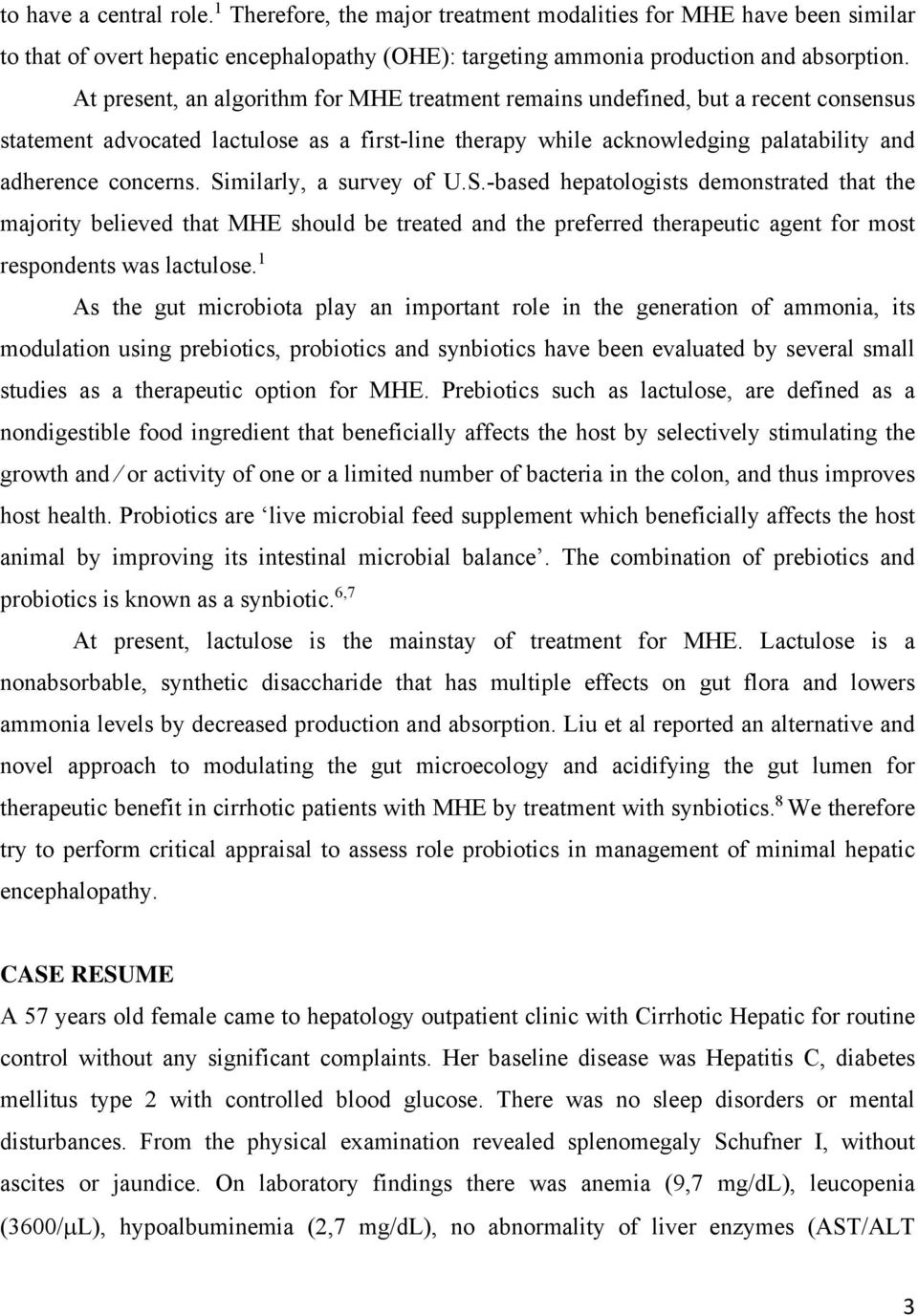 Similarly, a survey of U.S.-based hepatologists demonstrated that the majority believed that MHE should be treated and the preferred therapeutic agent for most respondents was lactulose.