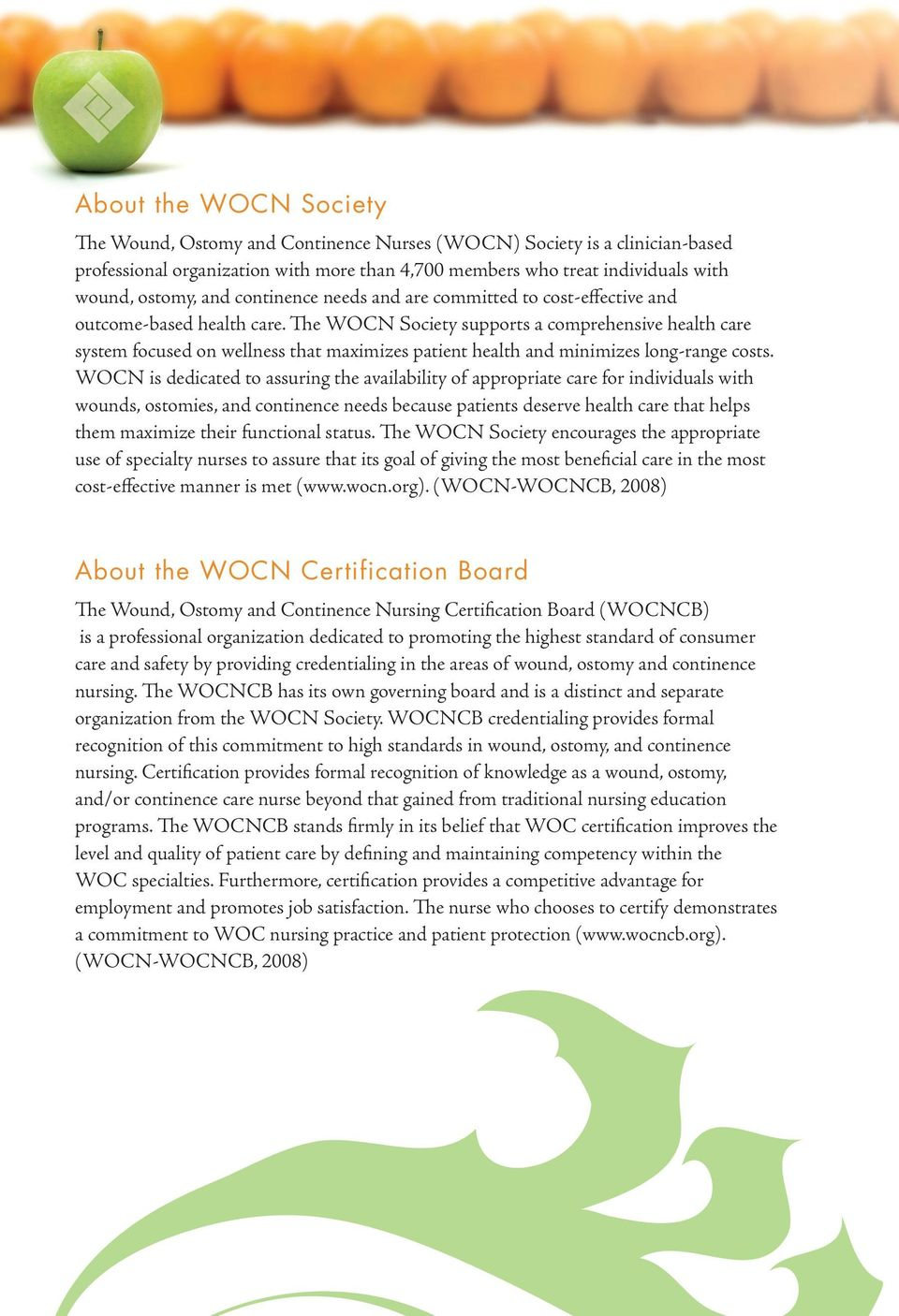 The WOCN Society supports a comprehensive health care system focused on wellness that maximizes patient health and minimizes long-range costs.