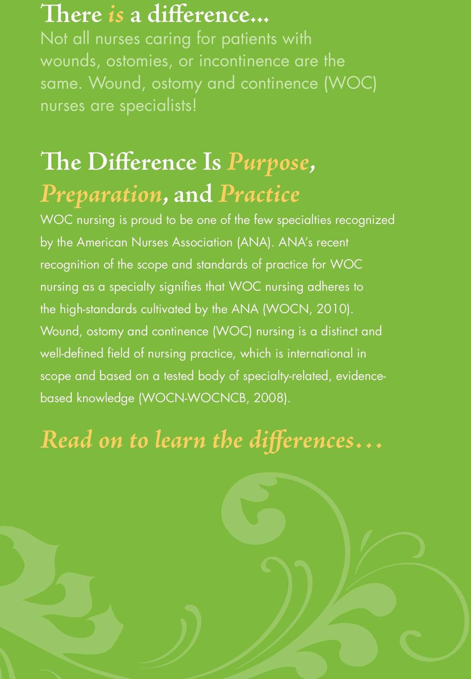 ANA s recent recognition of the scope and standards of practice for WOC nursing as a specialty signifies that WOC nursing adheres to the high-standards cultivated by the ANA (WOCN, 2010).