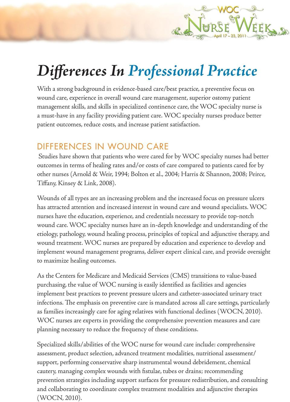 WOC specialty nurses produce better patient outcomes, reduce costs, and increase patient satisfaction.