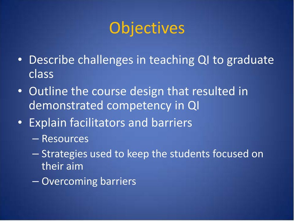 competency in QI Explain facilitators and barriers Resources