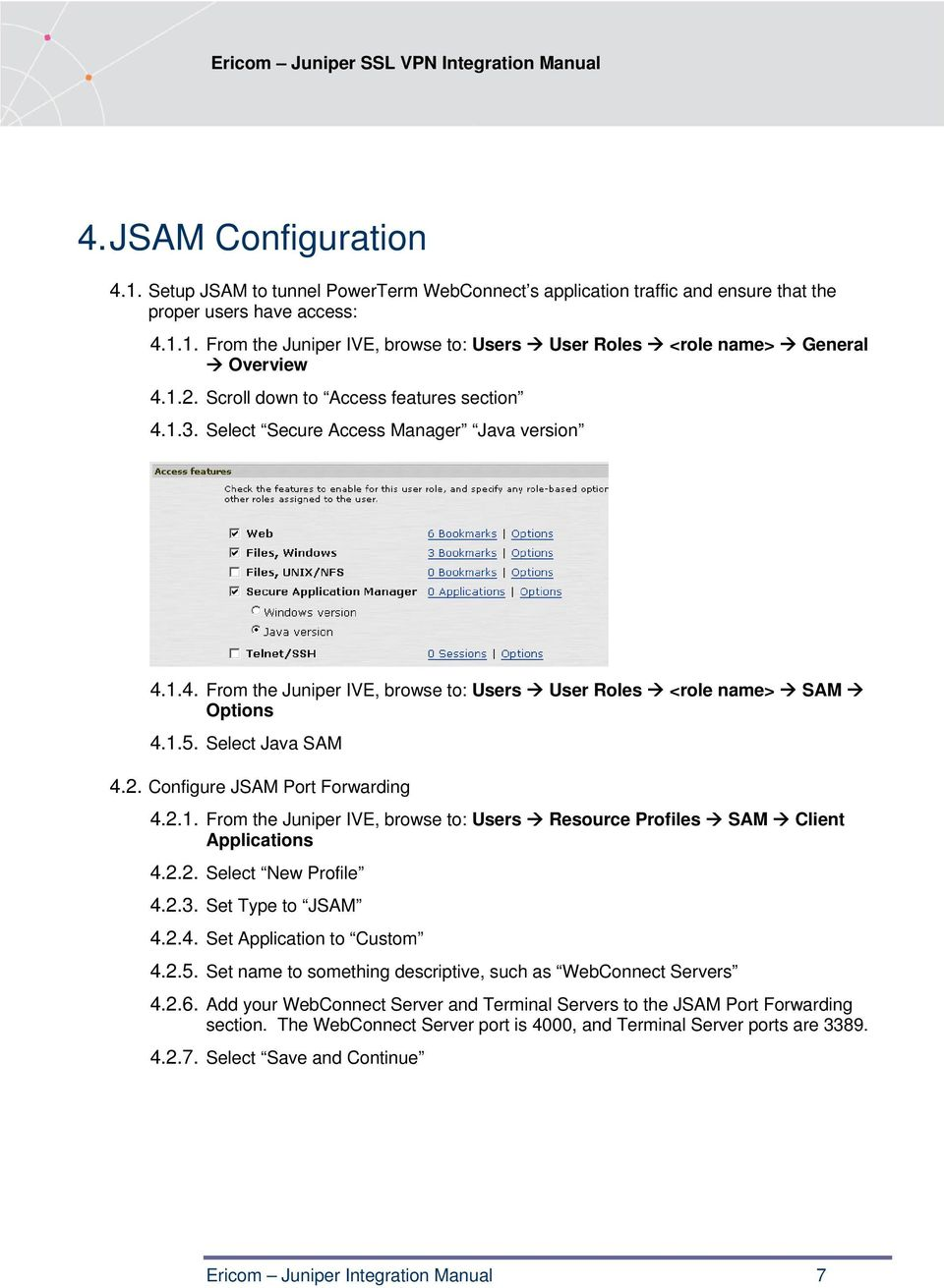 2. Configure JSAM Port Forwarding 4.2.1. From the Juniper IVE, browse to: Users Resource Profiles SAM Client Applications 4.2.2. Select New Profile 4.2.3. Set Type to JSAM 4.2.4. Set Application to Custom 4.