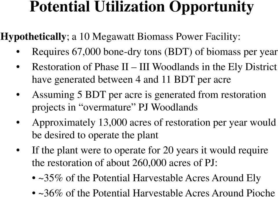 overmature PJ Woodlands Approximately 13,000 acres of restoration per year would be desired to operate the plant If the plant were to operate for 20 years it