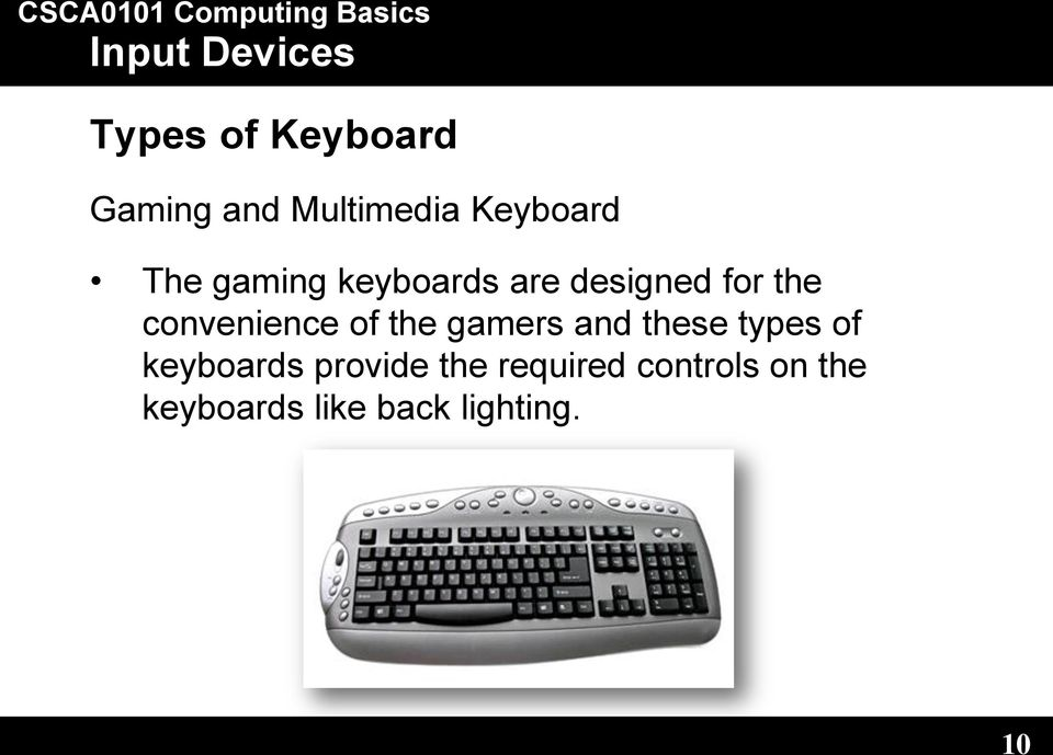 the gamers and these types of keyboards provide the