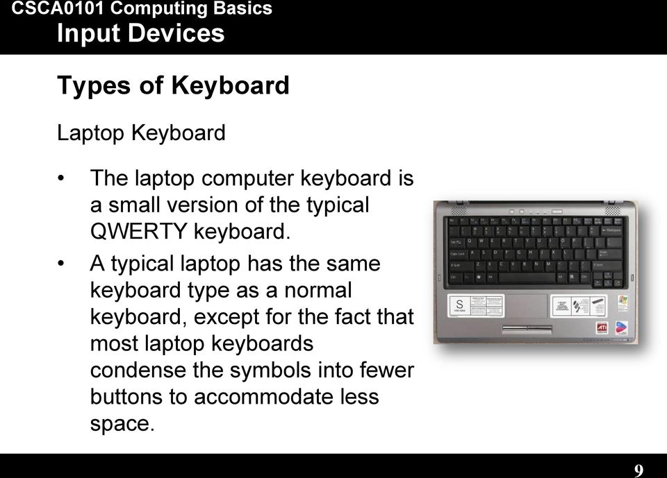 A typical laptop has the same keyboard type as a normal keyboard, except