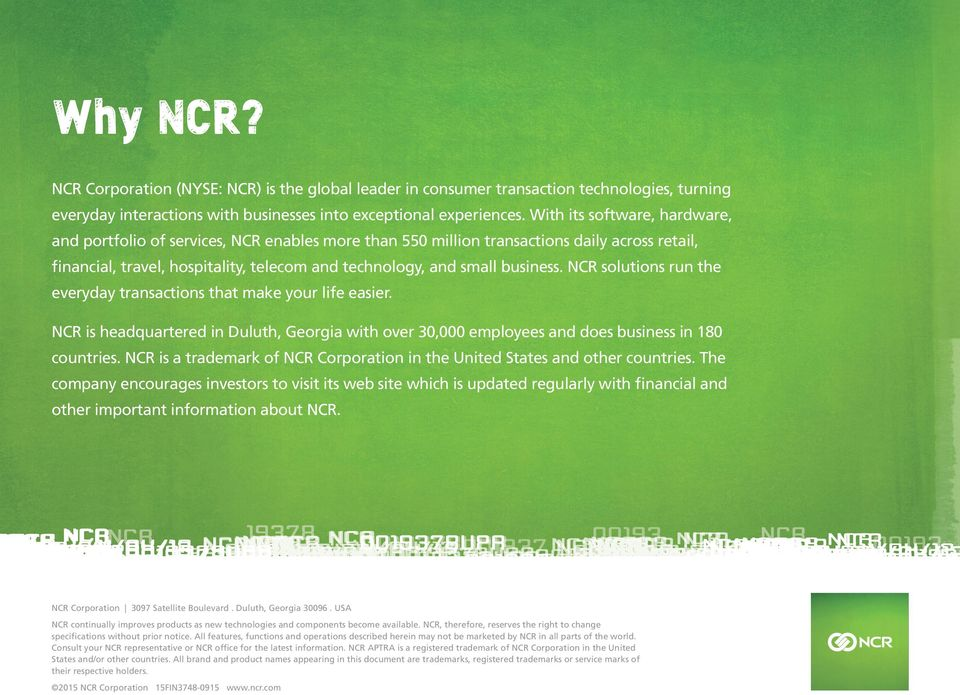 NCR solutions run the everyday transactions that make your life easier. NCR is headquartered in Duluth, Georgia with over 30,000 employees and does business in 180 countries.