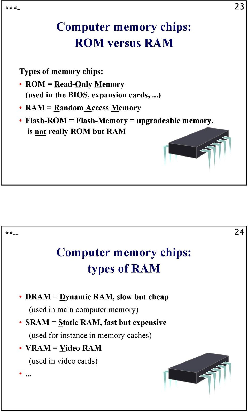 ..) RAM = Random Access Memory Flash-ROM = Flash-Memory = upgradeable memory, is not really ROM but RAM **--