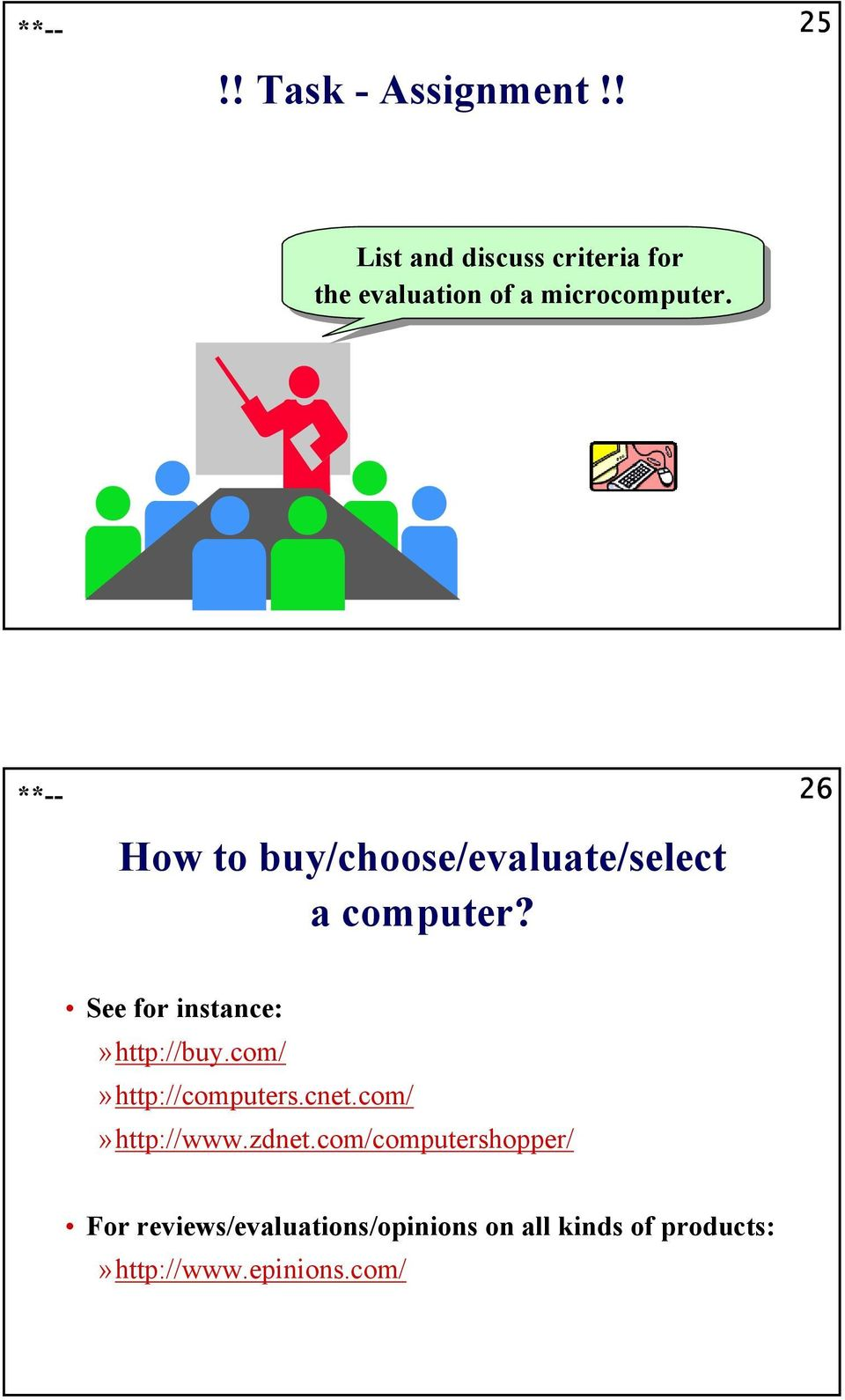**-- How to buy/choose/evaluate/select a computer? 26 See for instance:»http://buy.