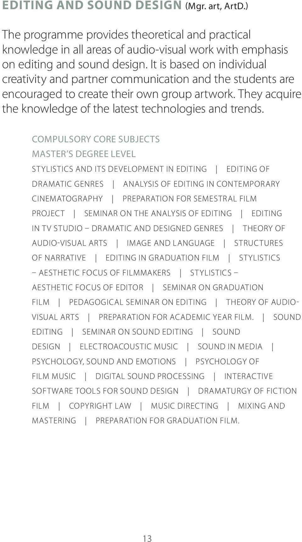 Compulsory core subjects Master s degree level Stylistics and its Development in Editing Editing of Dramatic Genres Analysis of Editing in Contemporary Cinematography Preparation for Semestral Film