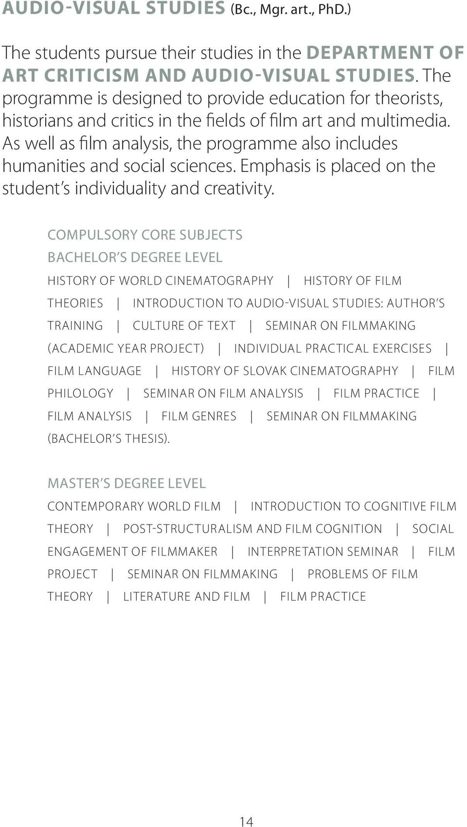 As well as film analysis, the programme also includes humanities and social sciences. Emphasis is placed on the student s individuality and creativity.