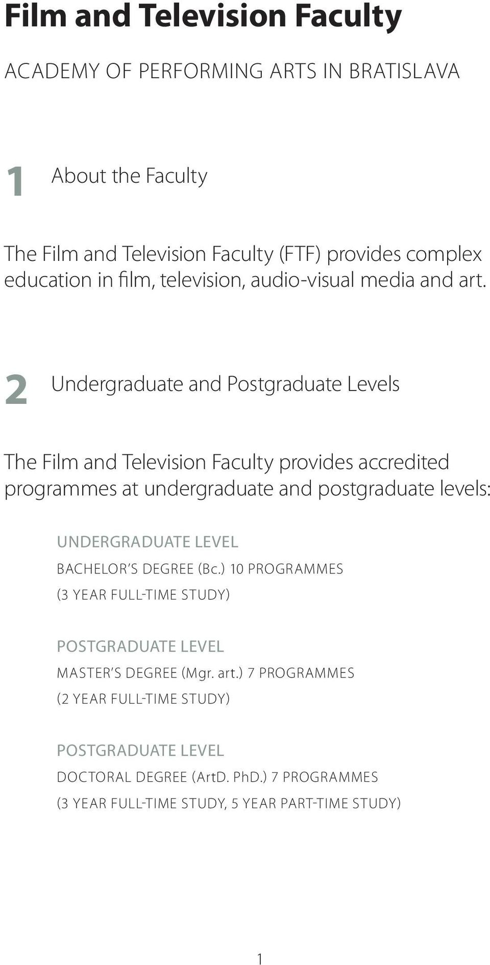 2 Undergraduate and Postgraduate Levels The Film and Television Faculty provides accredited programmes at undergraduate and postgraduate levels: