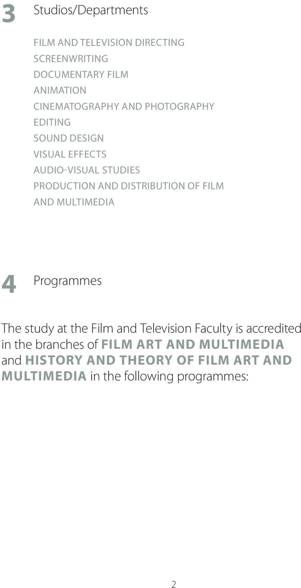 Distribution of Film and Multimedia 4 Programmes The study at the Film and Television Faculty is