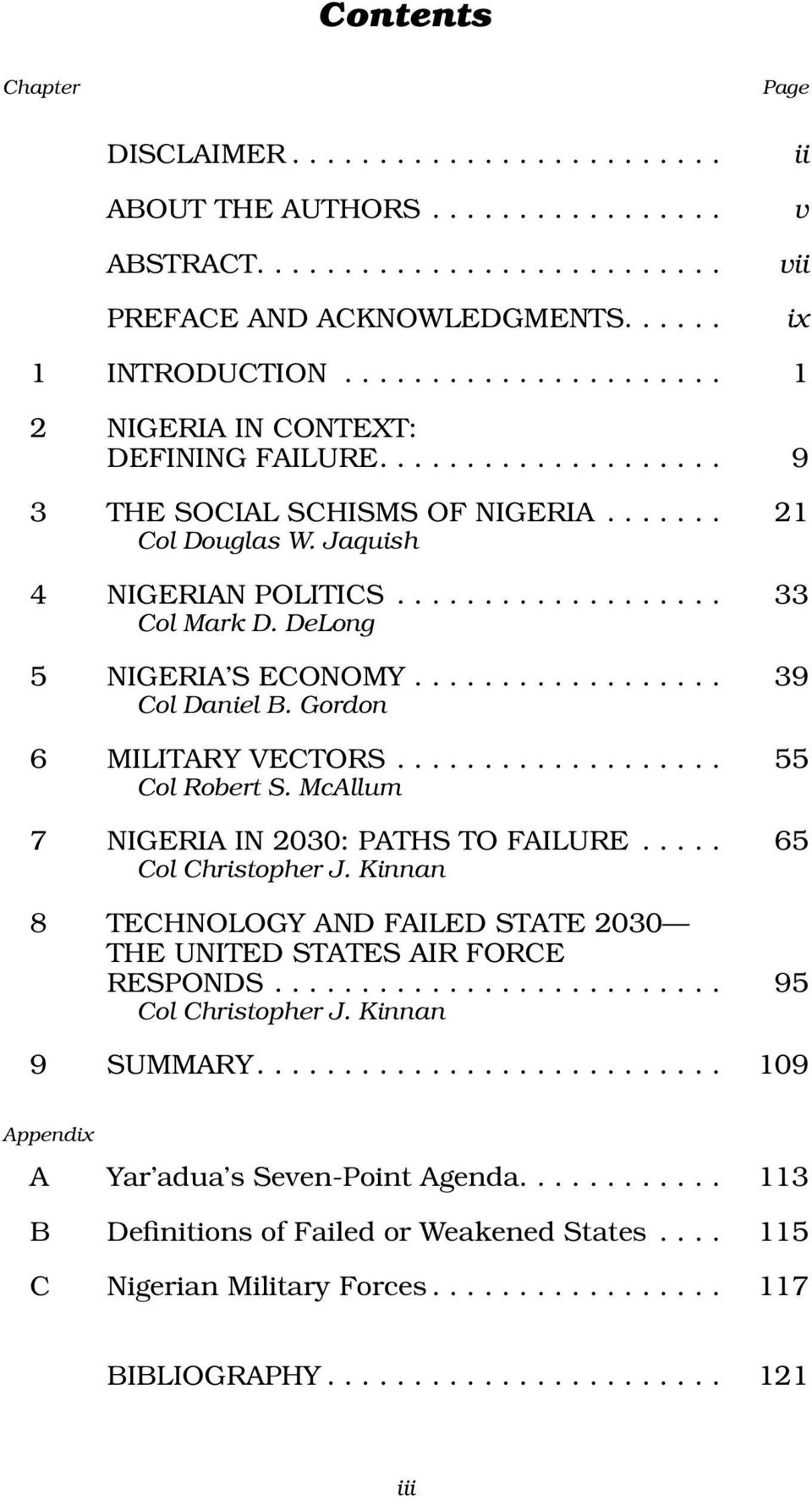 DeLong 5 NIGERIA S ECONOMY.................. 39 Col Daniel B. Gordon 6 MILITARY VECTORS................... 55 Col Robert S. McAllum 7 NIGERIA IN 2030: PATHS TO FAILURE..... 65 Col Christopher J.