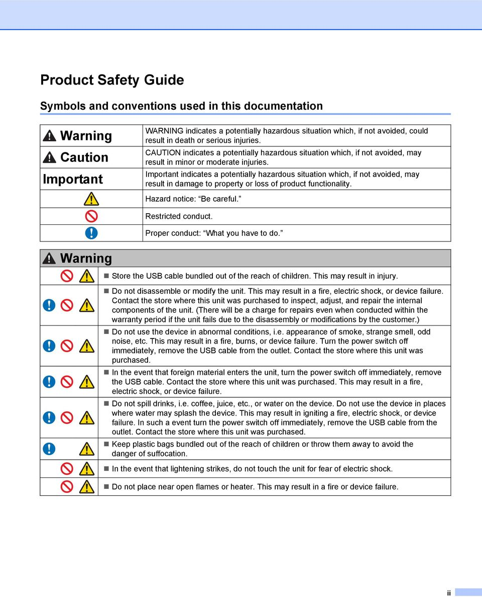 Important indicates a potentially hazardous situation which, if not avoided, may result in damage to property or loss of product functionality. Hazard notice: Be careful. Restricted conduct.