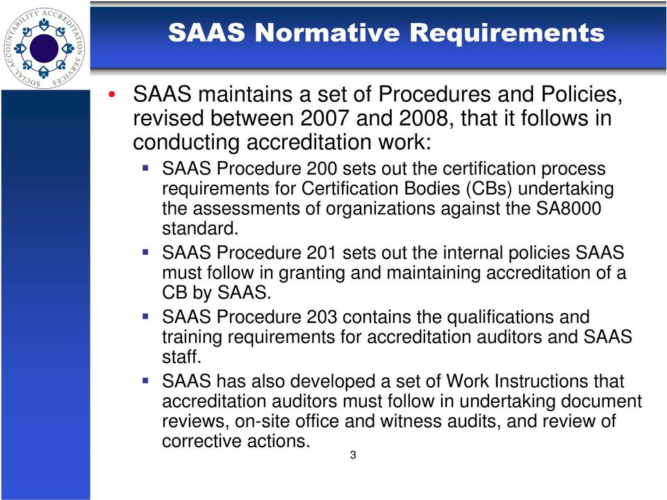 SAAS Procedure 201 sets out the internal policies SAAS must follow in granting and maintaining accreditation of a CB by SAAS.