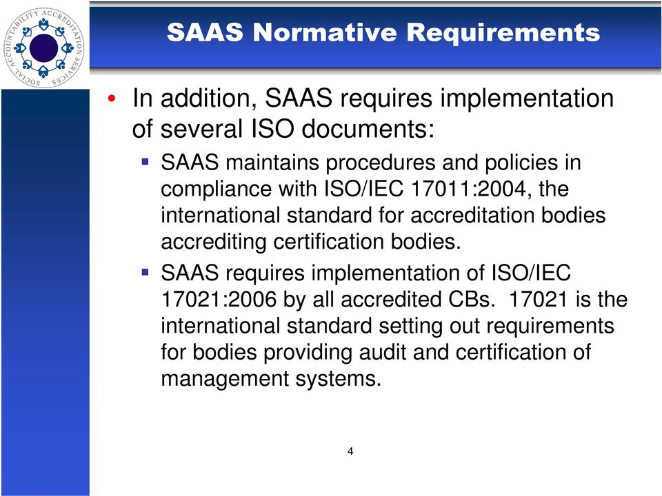 accrediting certification bodies. SAAS requires implementation of ISO/IEC 17021:2006 by all accredited CBs.