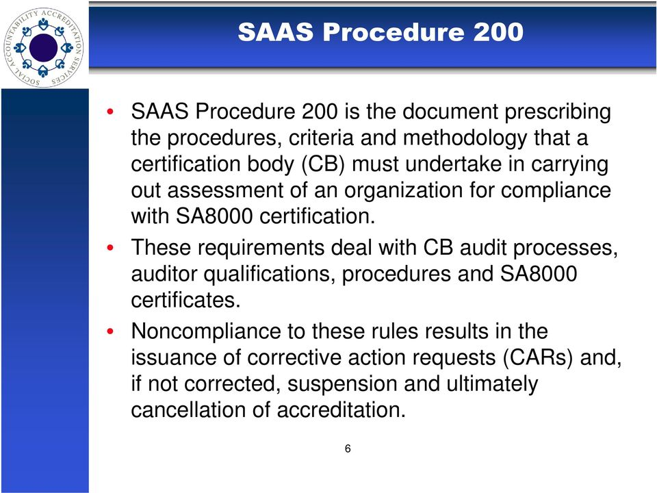 These requirements deal with CB audit processes, auditor qualifications, procedures and SA8000 certificates.