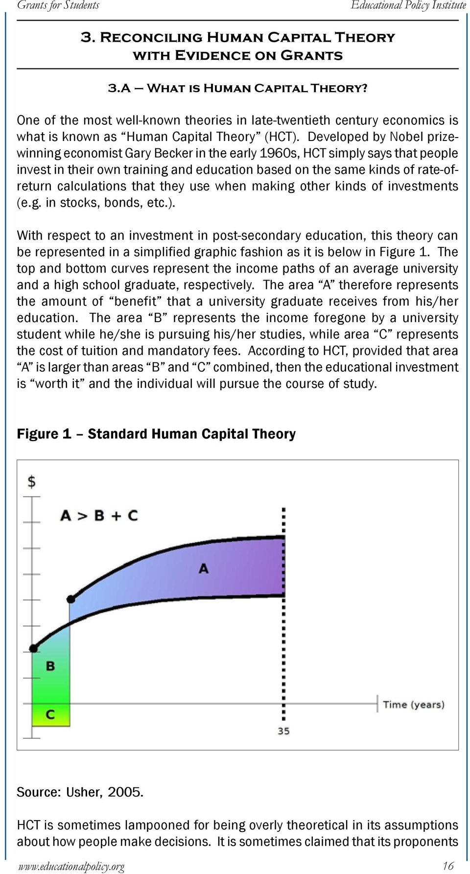 Developed by Nobel prizewinning economist Gary Becker in the early 1960s, HCT simply says that people invest in their own training and education based on the same kinds of rate-ofreturn calculations