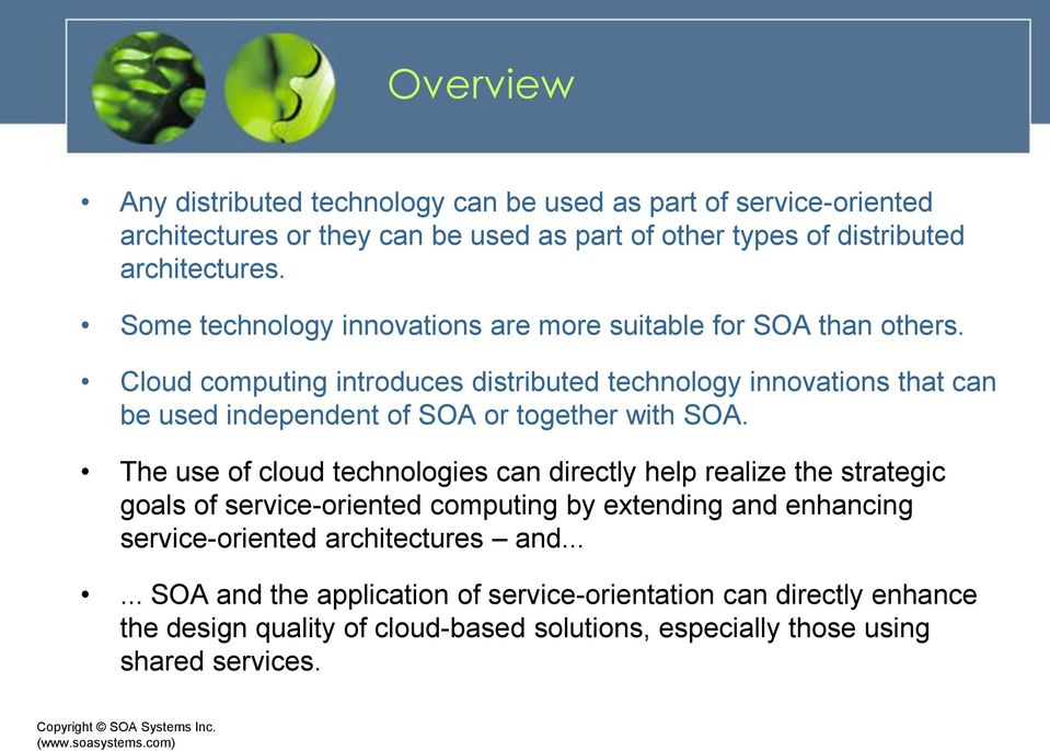 Cloud computing introduces distributed technology innovations that can be used independent of SOA or together with SOA.