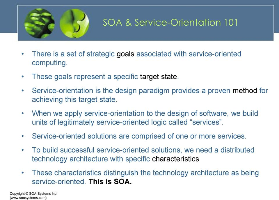 When we apply service-orientation to the design of software, we build units of legitimately service-oriented logic called services.