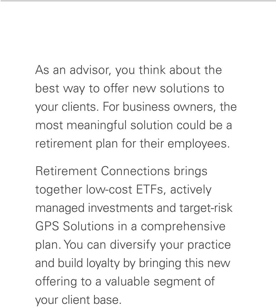 Retirement Connections brings together low-cost ETFs, actively managed investments and target-risk GPS Solutions