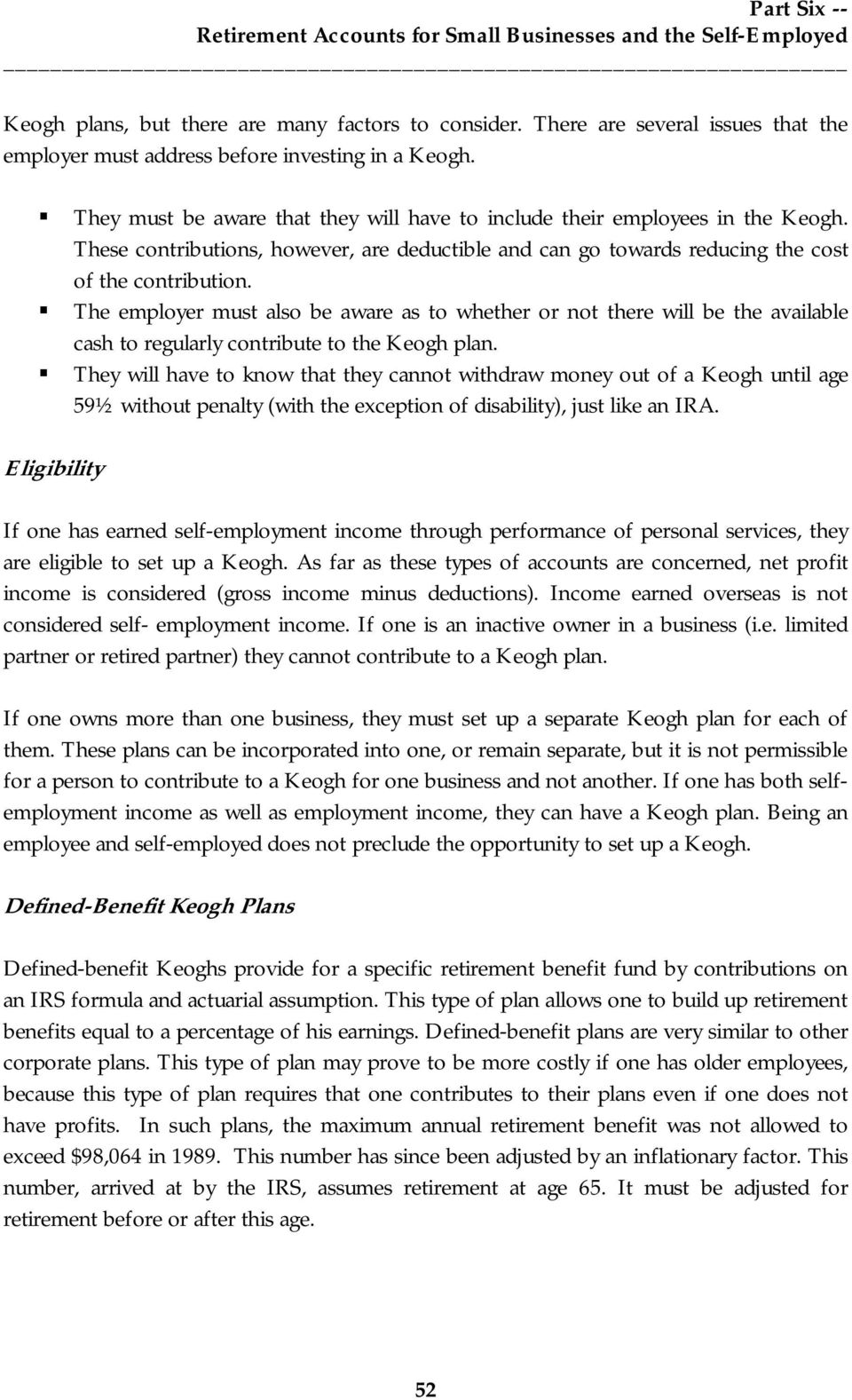 ! The employer must also be aware as to whether or not there will be the available cash to regularly contribute to the Keogh plan.