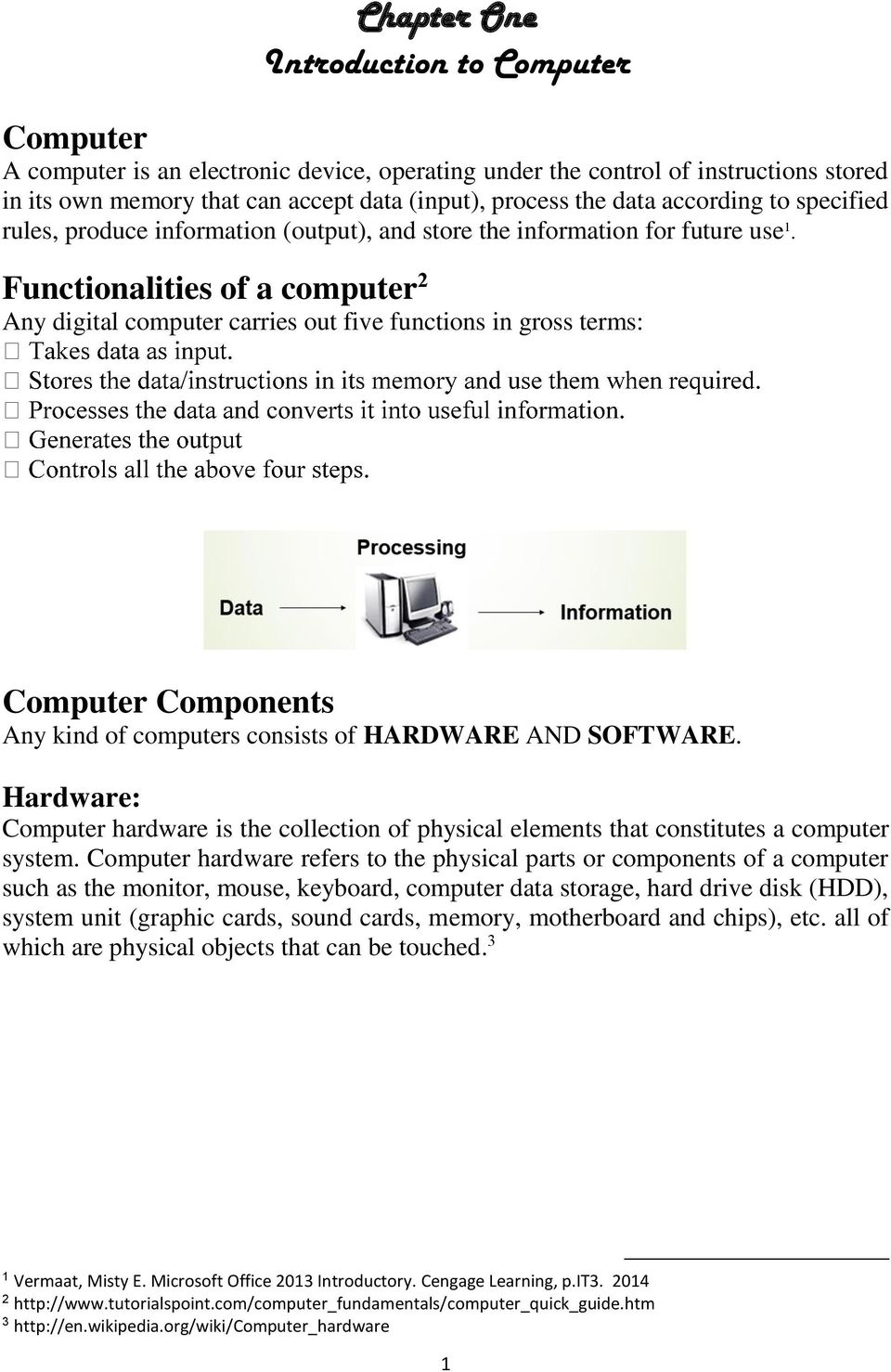Functionalities of a computer 2 Any digital computer carries out five functions in gross terms: Computer Components Any kind of computers consists of HARDWARE AND SOFTWARE.