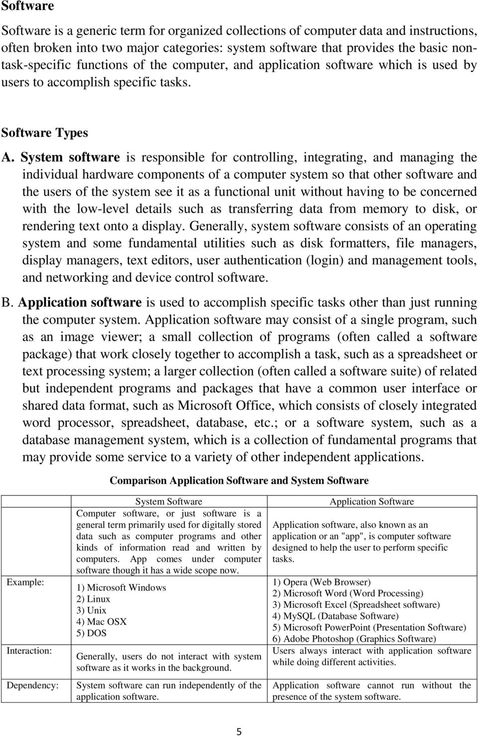 System software is responsible for controlling, integrating, and managing the individual hardware components of a computer system so that other software and the users of the system see it as a
