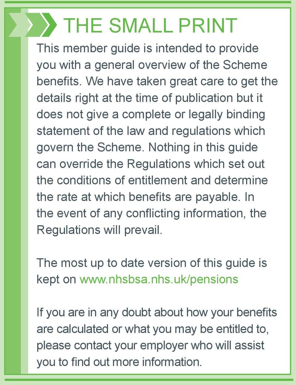 Nothing in this guide can override the Regulations which set out the conditions of entitlement and determine the rate at which benefits are payable.