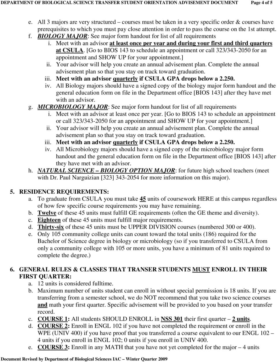 BIOLOGY MAJOR: See major form handout for list of all requirements i. Meet with an advisor at least once per year and during your first and third quarters at CSULA.
