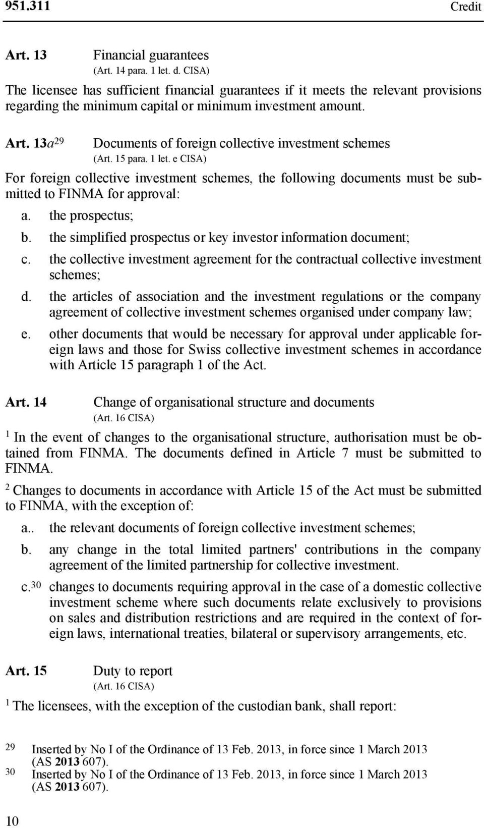 13a 29 Documents of foreign collective investment schemes (Art. 15 para. 1 let. e CISA) For foreign collective investment schemes, the following documents must be submitted to FINMA for approval: a.