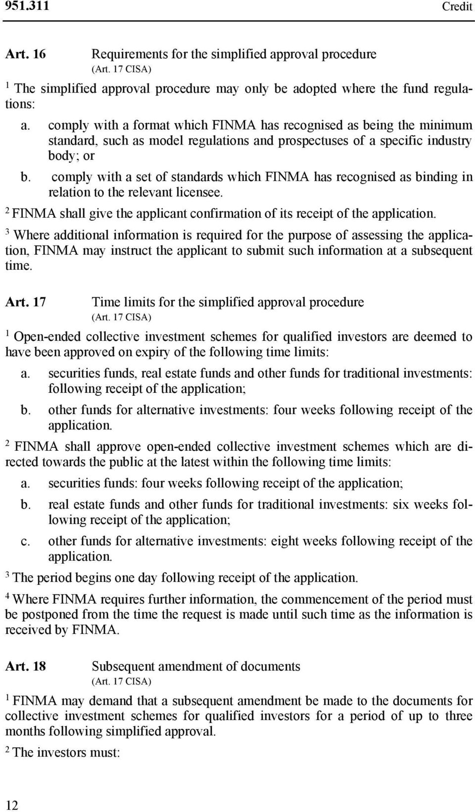 comply with a set of standards which FINMA has recognised as binding in relation to the relevant licensee. 2 FINMA shall give the applicant confirmation of its receipt of the application.