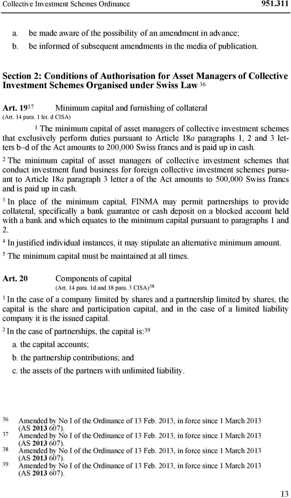 d CISA) Minimum capital and furnishing of collateral 1 The minimum capital of asset managers of collective investment schemes that exclusively perform duties pursuant to Article 18a paragraphs 1, 2