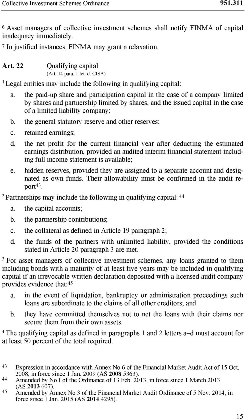 the paid-up share and participation capital in the case of a company limited by shares and partnership limited by shares, and the issued capital in the case of a limited liability company; b.