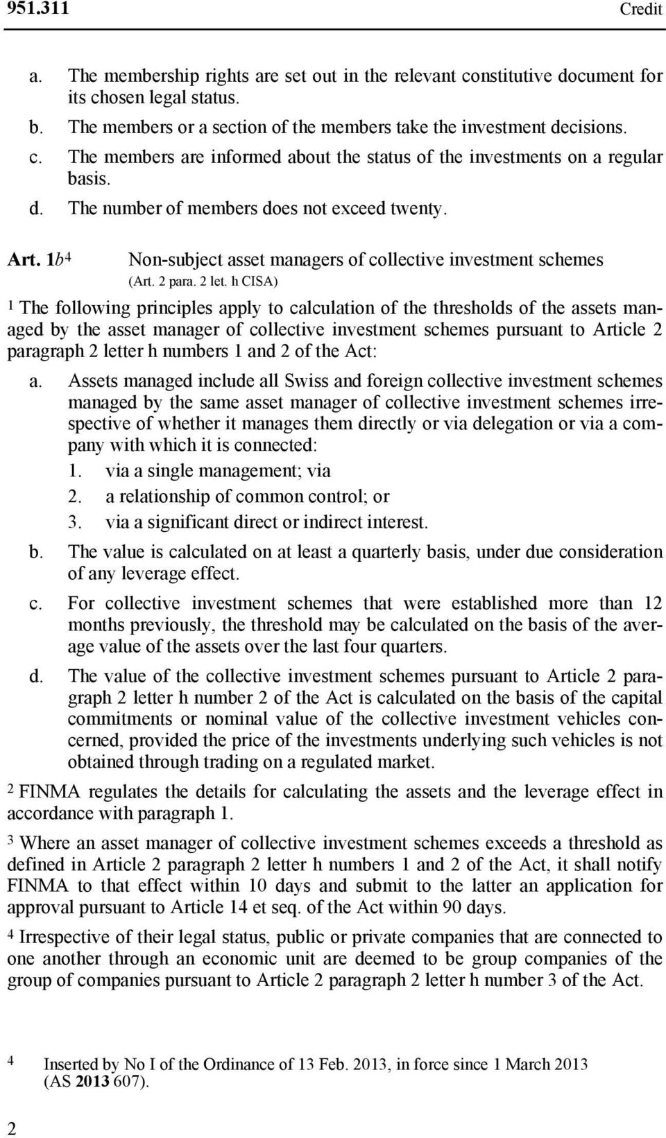 h CISA) 1 The following principles apply to calculation of the thresholds of the assets managed by the asset manager of collective investment schemes pursuant to Article 2 paragraph 2 letter h