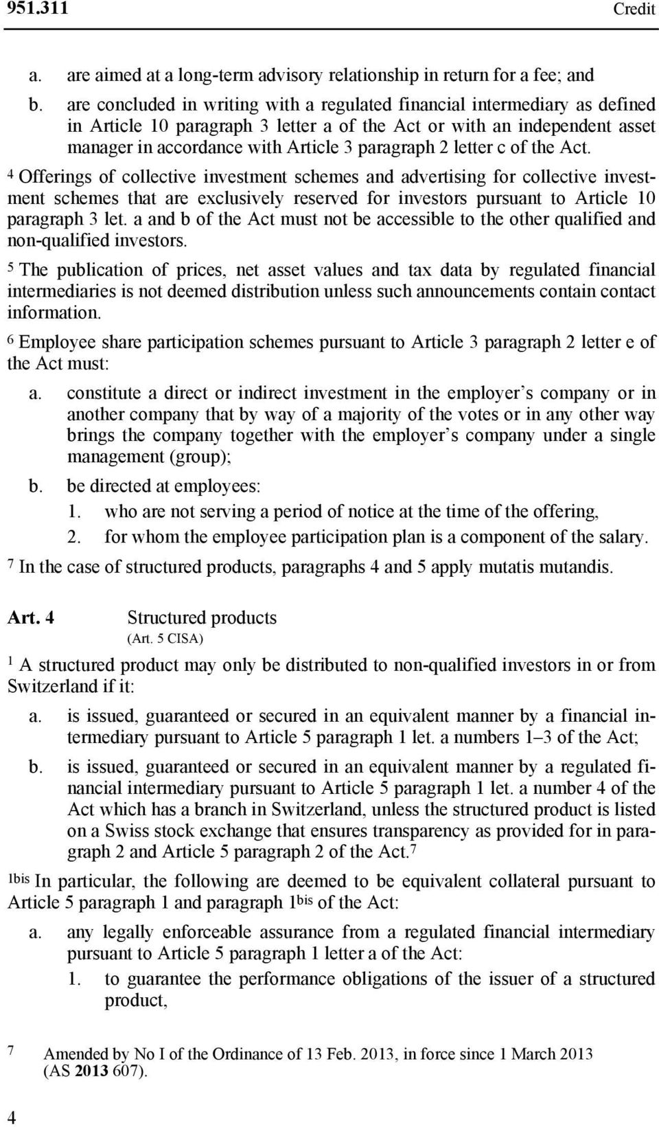 letter c of the Act. 4 Offerings of collective investment schemes and advertising for collective investment schemes that are exclusively reserved for investors pursuant to Article 10 paragraph 3 let.